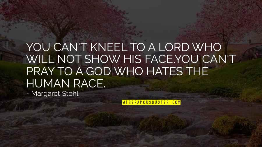 God Pray Quotes By Margaret Stohl: YOU CAN'T KNEEL TO A LORD WHO WILL