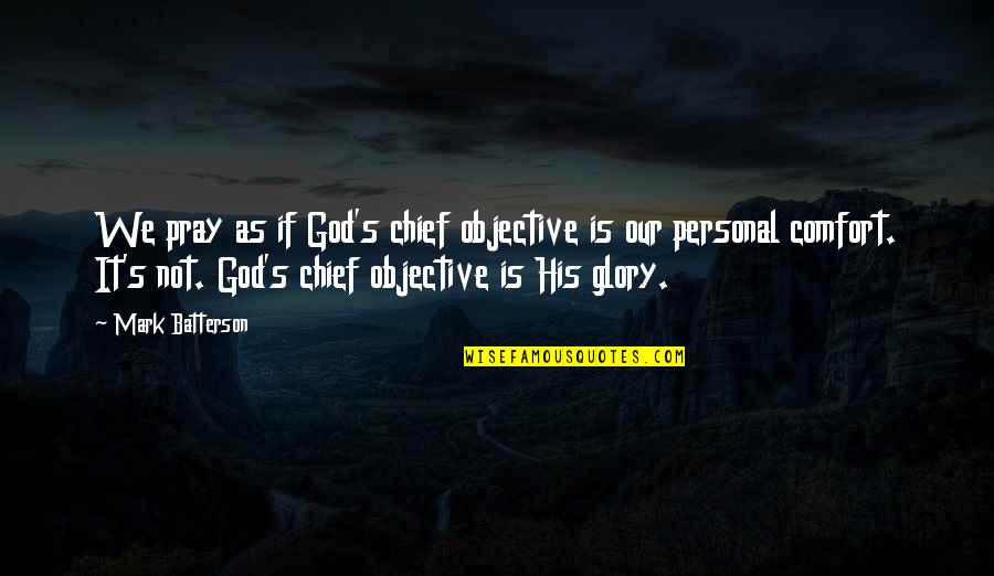 God Pray Quotes By Mark Batterson: We pray as if God's chief objective is