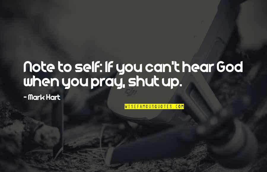 God Pray Quotes By Mark Hart: Note to self: If you can't hear God