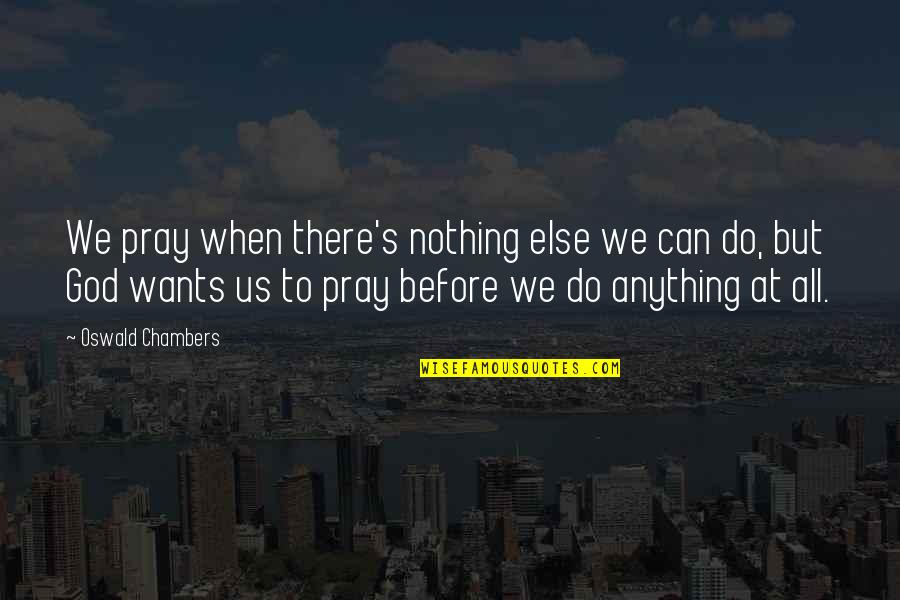 God Pray Quotes By Oswald Chambers: We pray when there's nothing else we can