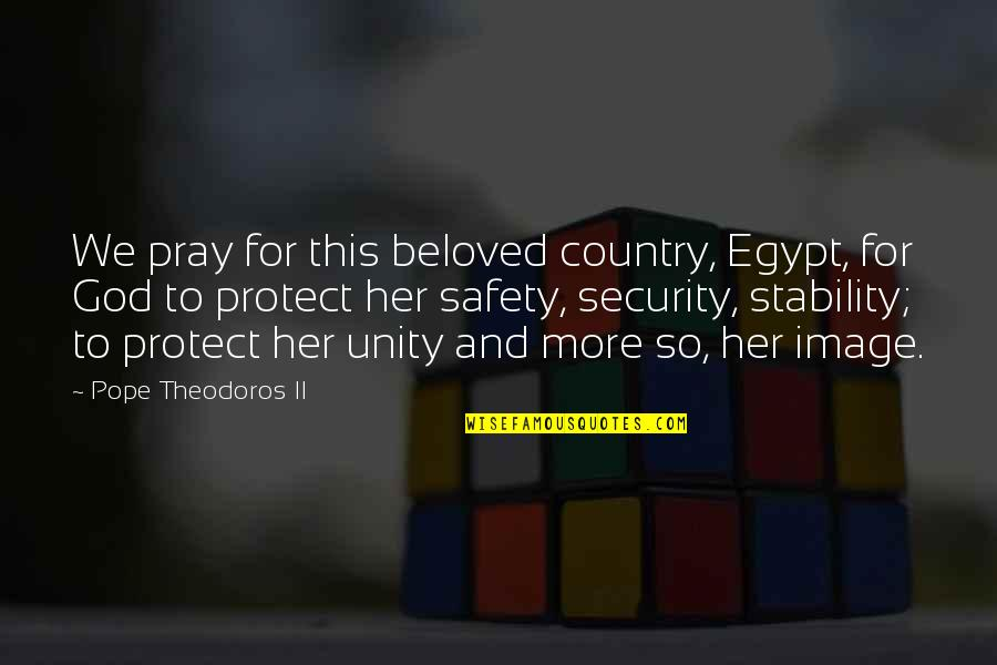 God Pray Quotes By Pope Theodoros II: We pray for this beloved country, Egypt, for