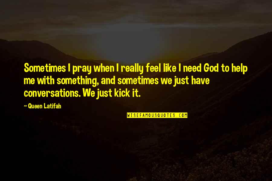 God Pray Quotes By Queen Latifah: Sometimes I pray when I really feel like