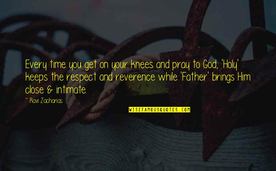 God Pray Quotes By Ravi Zacharias: Every time you get on your knees and