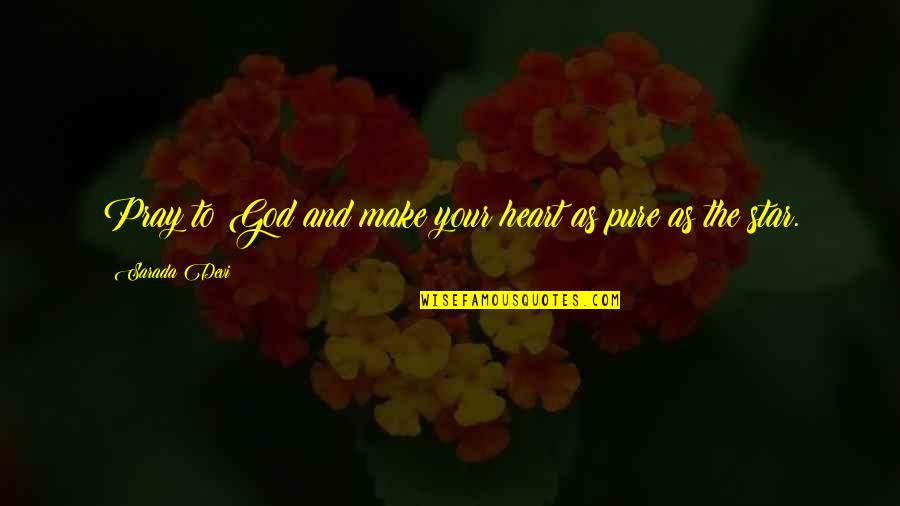 God Pray Quotes By Sarada Devi: Pray to God and make your heart as