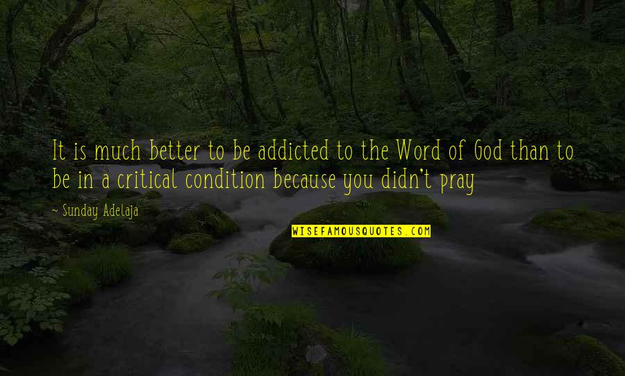 God Pray Quotes By Sunday Adelaja: It is much better to be addicted to