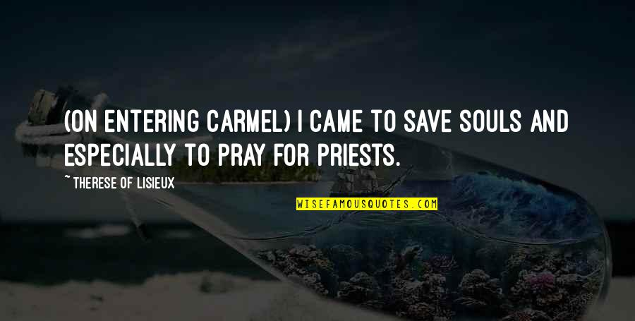 God Pray Quotes By Therese Of Lisieux: (On entering Carmel) I came to save souls