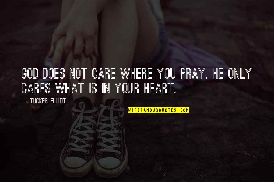 God Pray Quotes By Tucker Elliot: God does not care where you pray. He