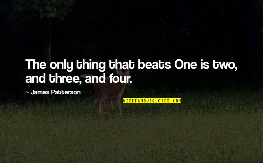 God Protect My Relationship Quotes By James Patterson: The only thing that beats One is two,