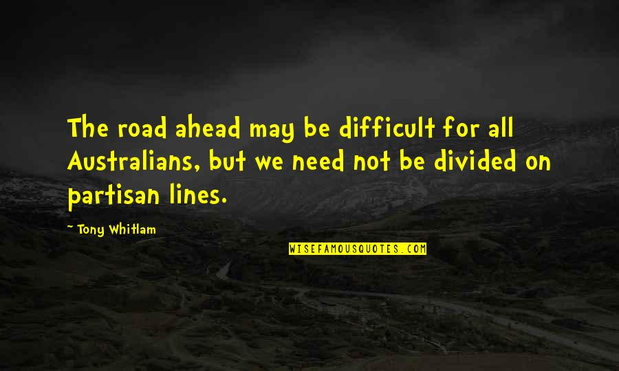 God Protect My Relationship Quotes By Tony Whitlam: The road ahead may be difficult for all