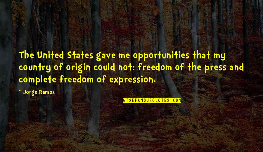 God Take Me Back Quotes By Jorge Ramos: The United States gave me opportunities that my