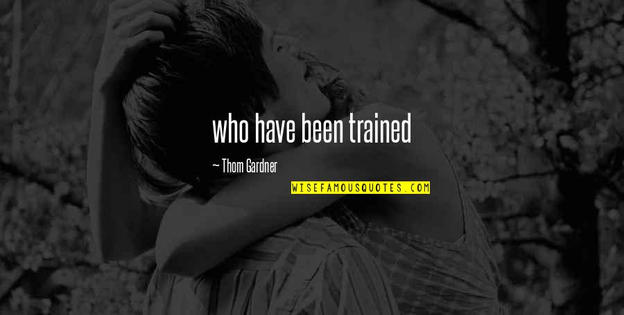 God Take Me Back Quotes By Thom Gardner: who have been trained