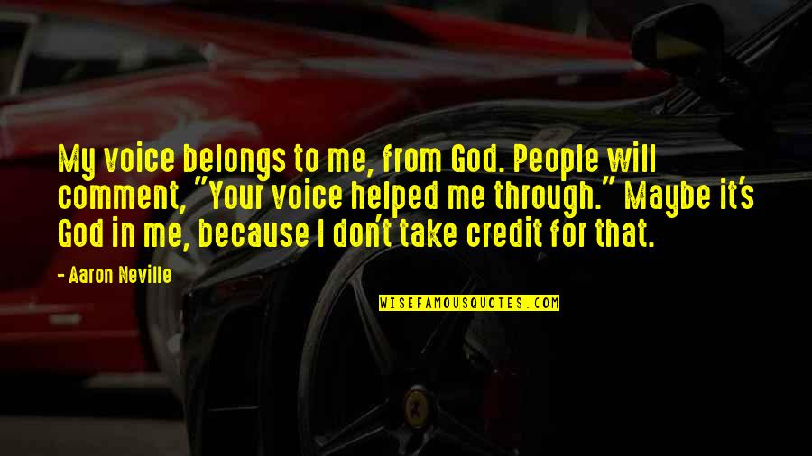 God Take Me With You Quotes By Aaron Neville: My voice belongs to me, from God. People