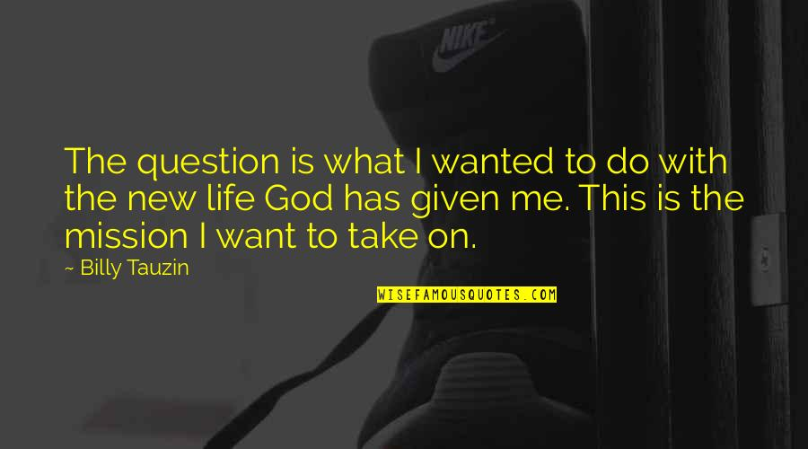 God Take Me With You Quotes By Billy Tauzin: The question is what I wanted to do