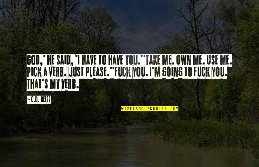 God Take Me With You Quotes By C.D. Reiss: God,' he said, 'I have to have you.''Take