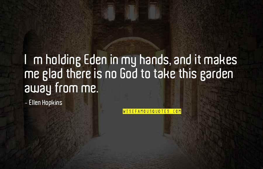 God Take Me With You Quotes By Ellen Hopkins: I'm holding Eden in my hands, and it