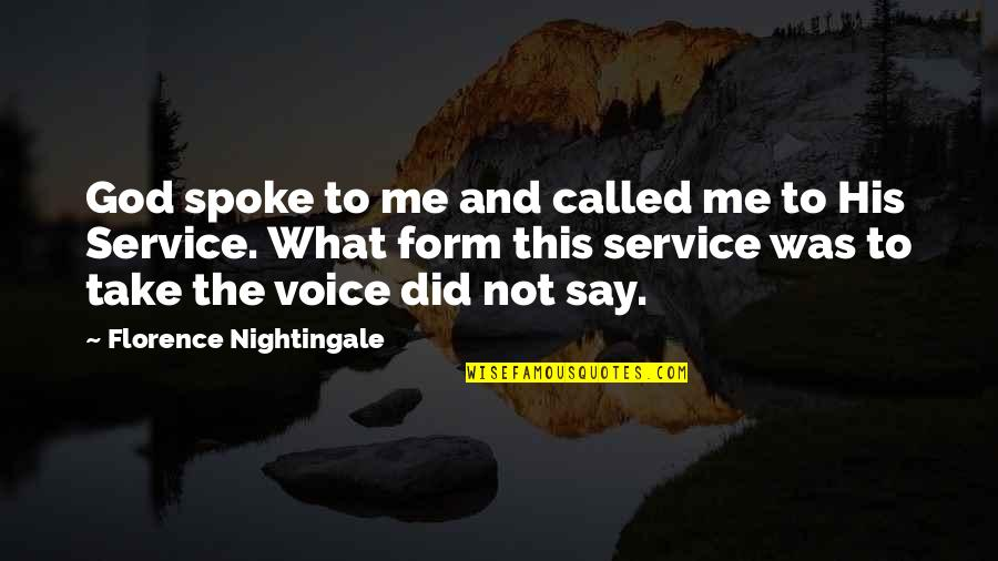 God Take Me With You Quotes By Florence Nightingale: God spoke to me and called me to