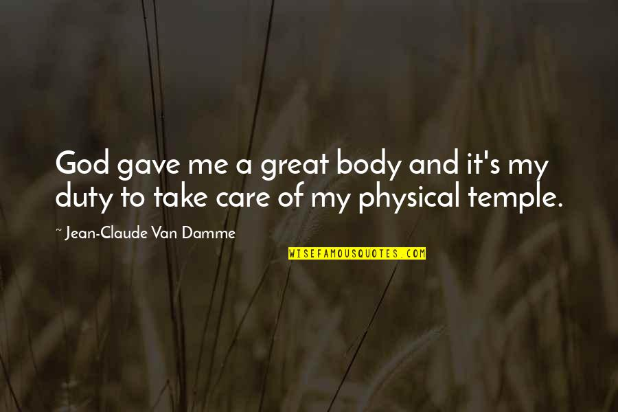 God Take Me With You Quotes By Jean-Claude Van Damme: God gave me a great body and it's