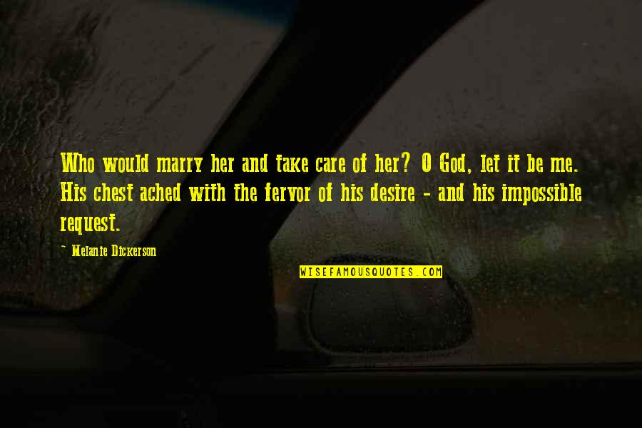 God Take Me With You Quotes By Melanie Dickerson: Who would marry her and take care of