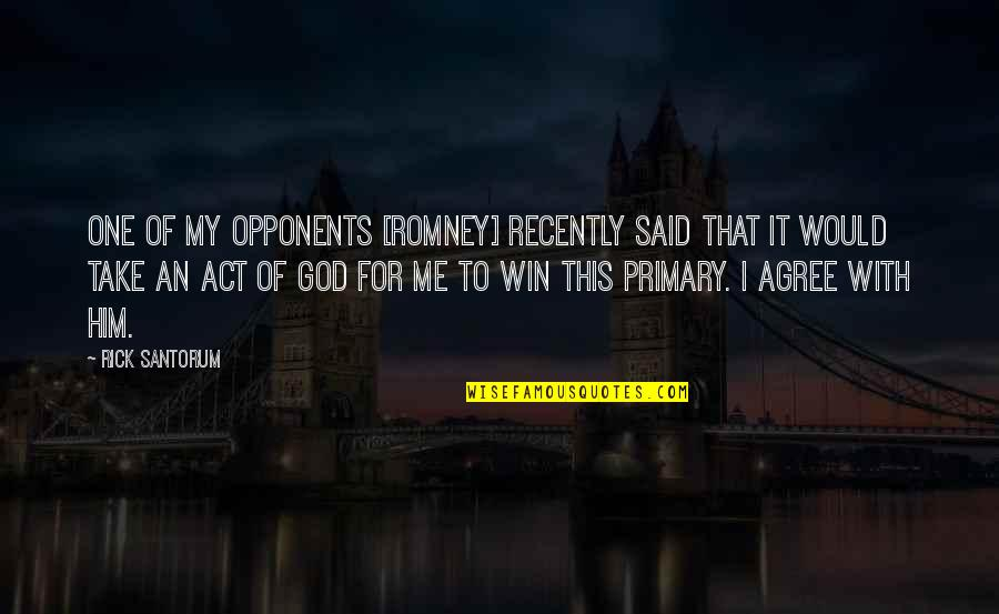 God Take Me With You Quotes By Rick Santorum: One of my opponents [Romney] recently said that