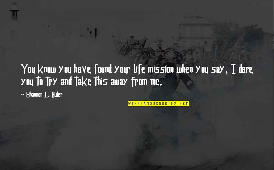 God Take Me With You Quotes By Shannon L. Alder: You know you have found your life mission
