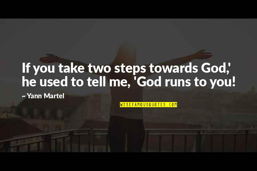 God Take Me With You Quotes By Yann Martel: If you take two steps towards God,' he