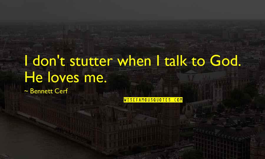 God Talk To Me Quotes By Bennett Cerf: I don't stutter when I talk to God.