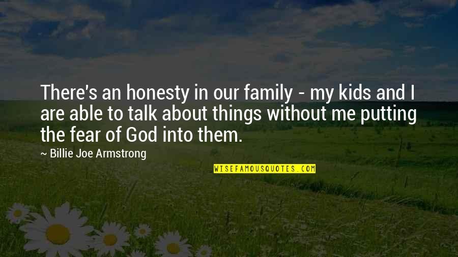 God Talk To Me Quotes By Billie Joe Armstrong: There's an honesty in our family - my