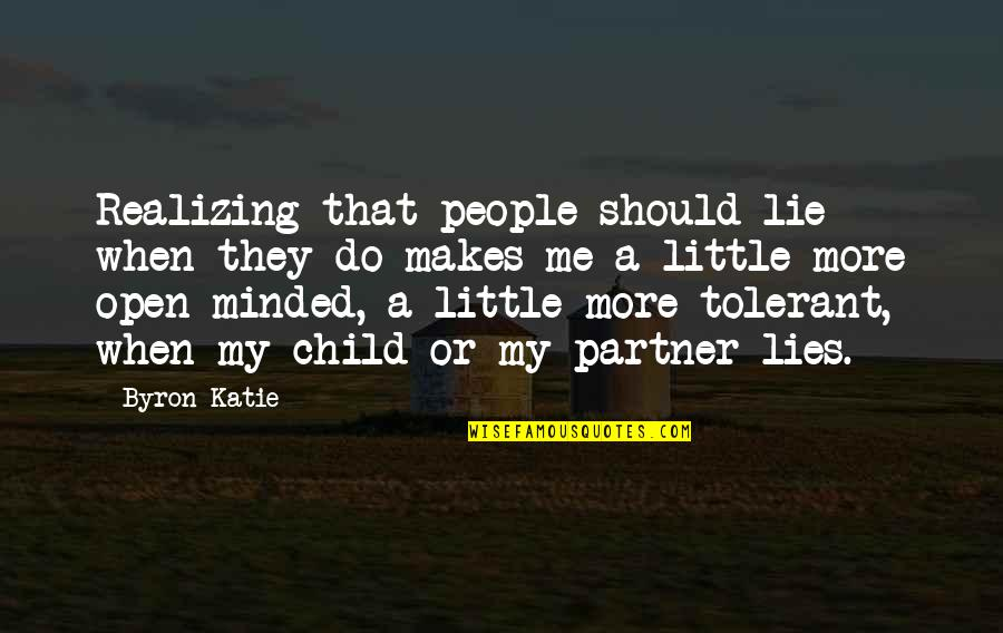 God Talk To Me Quotes By Byron Katie: Realizing that people should lie when they do