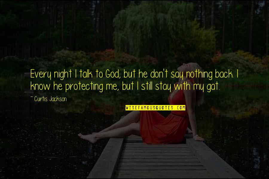 God Talk To Me Quotes By Curtis Jackson: Every night I talk to God, but he