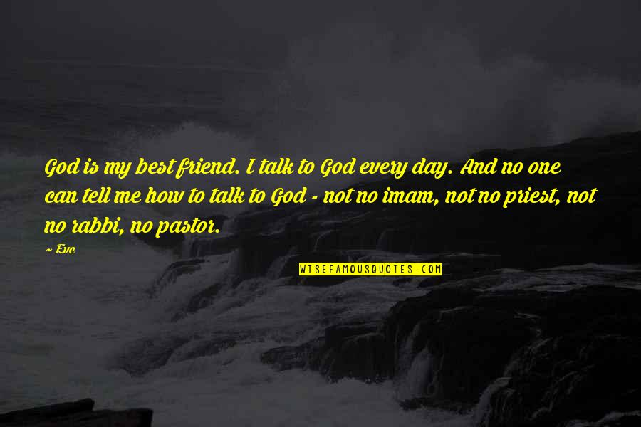 God Talk To Me Quotes By Eve: God is my best friend. I talk to