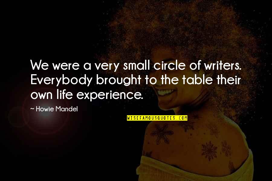 God Talk To Me Quotes By Howie Mandel: We were a very small circle of writers.