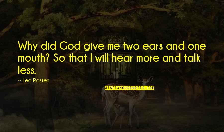 God Talk To Me Quotes By Leo Rosten: Why did God give me two ears and