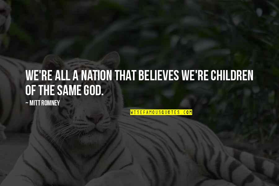 God Talk To Me Quotes By Mitt Romney: We're all a nation that believes we're children