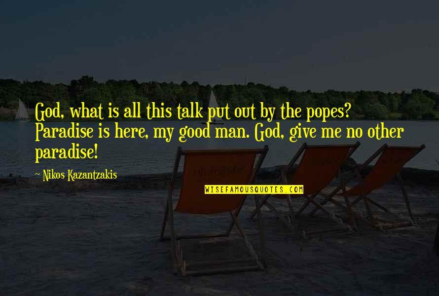 God Talk To Me Quotes By Nikos Kazantzakis: God, what is all this talk put out