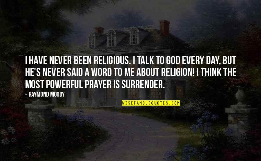 God Talk To Me Quotes By Raymond Moody: I have never been religious. I talk to
