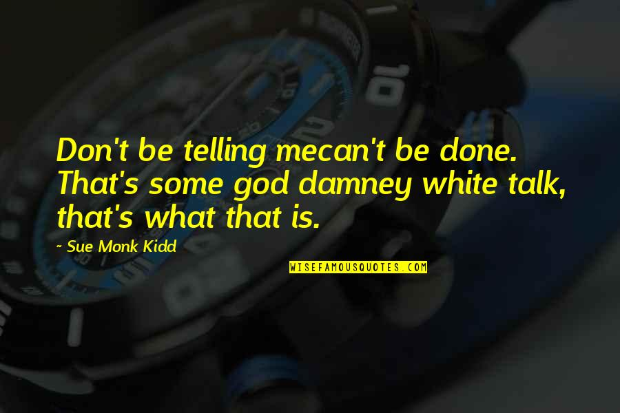 God Talk To Me Quotes By Sue Monk Kidd: Don't be telling mecan't be done. That's some