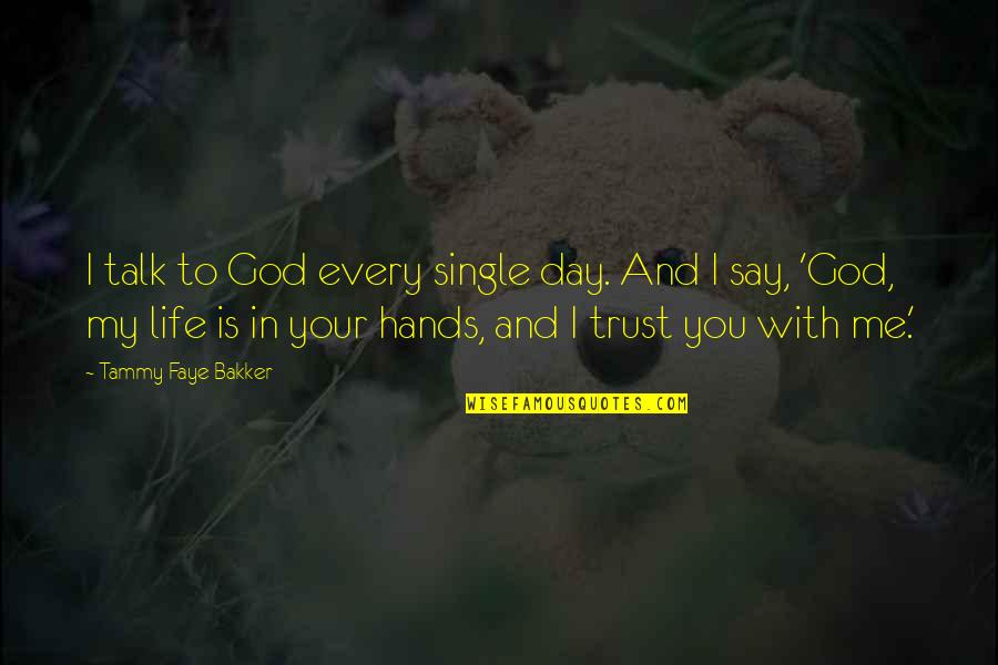 God Talk To Me Quotes By Tammy Faye Bakker: I talk to God every single day. And