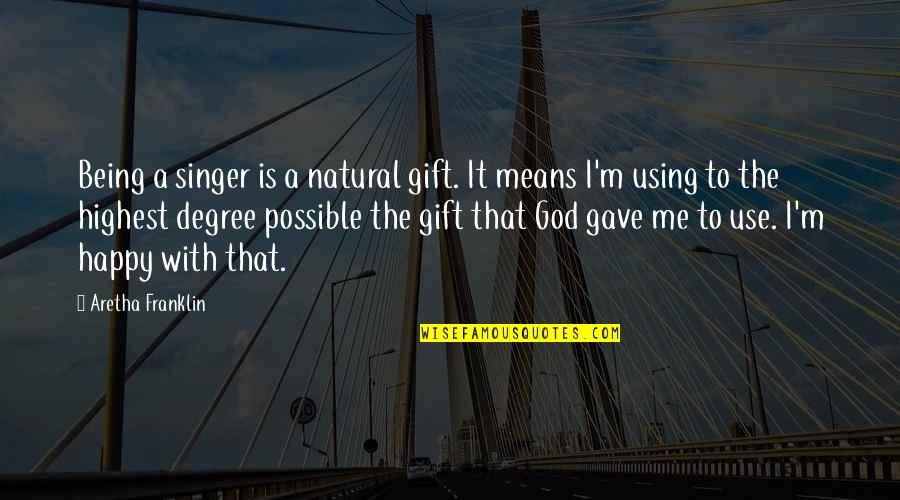 God Using You Quotes By Aretha Franklin: Being a singer is a natural gift. It