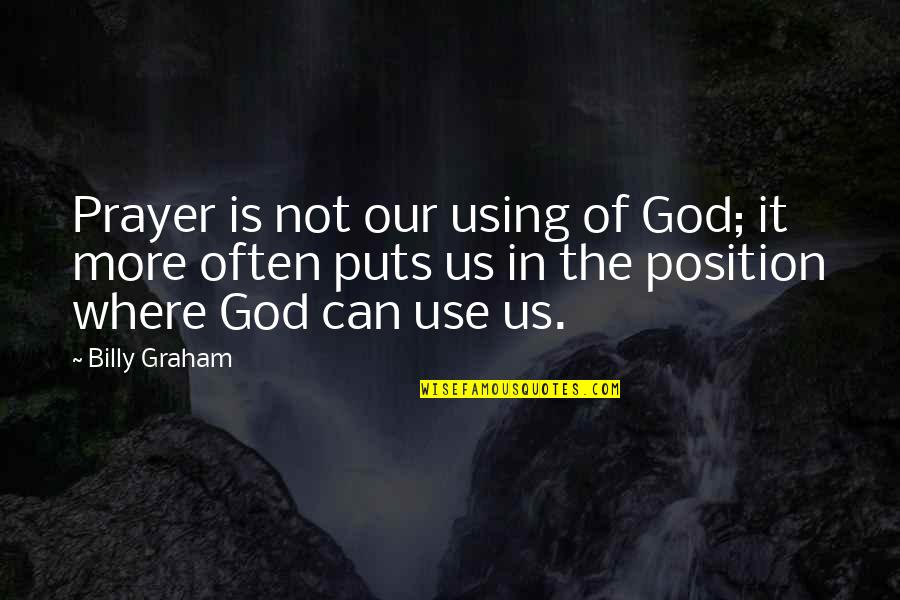 God Using You Quotes By Billy Graham: Prayer is not our using of God; it