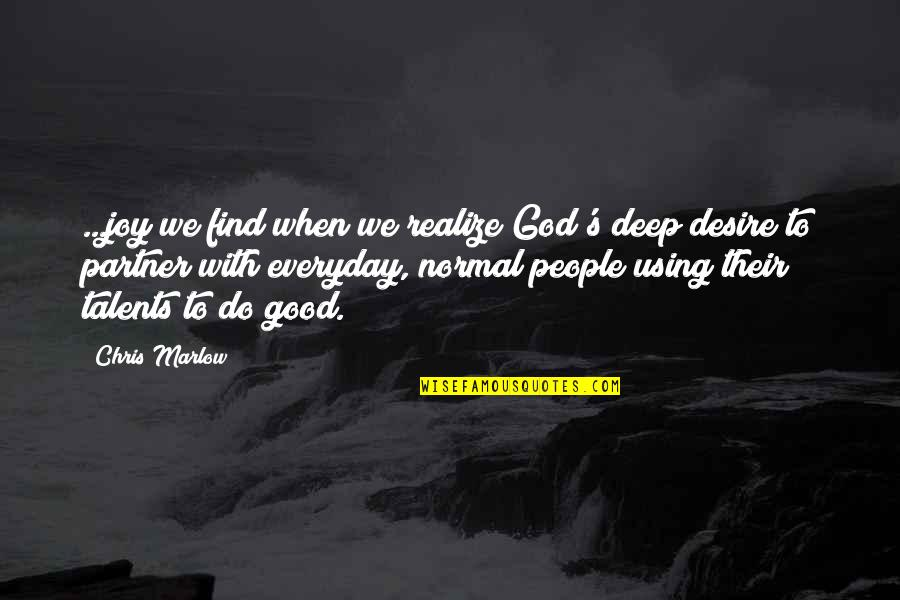 God Using You Quotes By Chris Marlow: ...joy we find when we realize God's deep