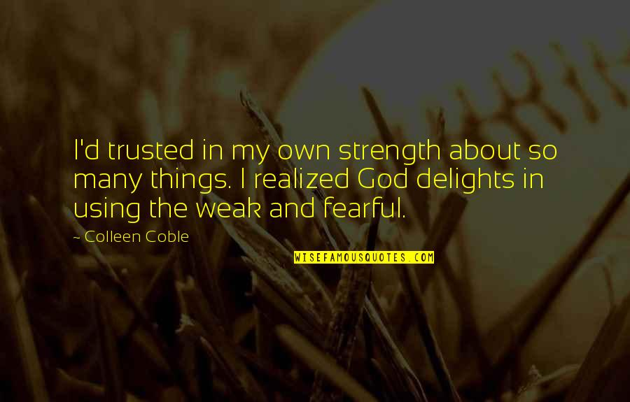 God Using You Quotes By Colleen Coble: I'd trusted in my own strength about so