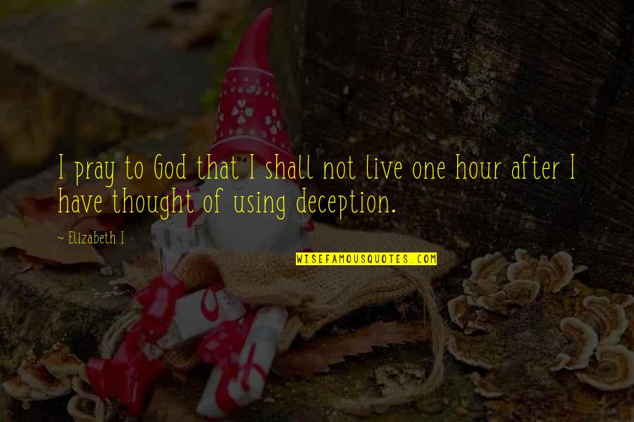 God Using You Quotes By Elizabeth I: I pray to God that I shall not