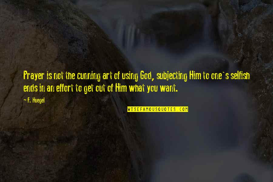 God Using You Quotes By F. Huegel: Prayer is not the cunning art of using