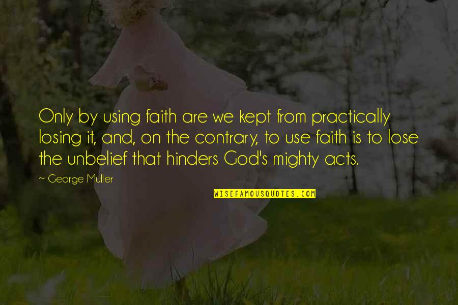 God Using You Quotes By George Muller: Only by using faith are we kept from