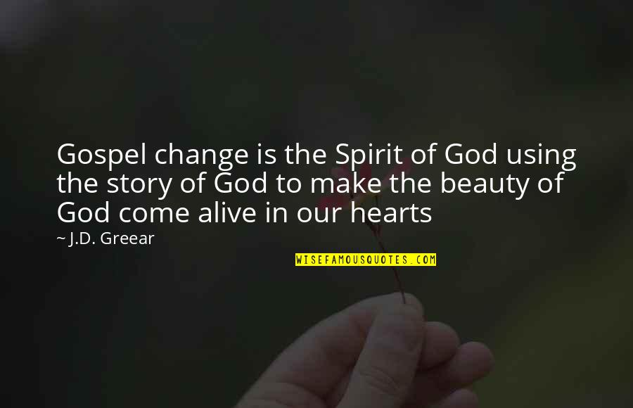 God Using You Quotes By J.D. Greear: Gospel change is the Spirit of God using