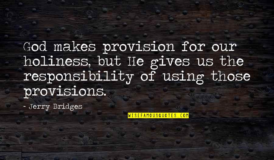 God Using You Quotes By Jerry Bridges: God makes provision for our holiness, but He