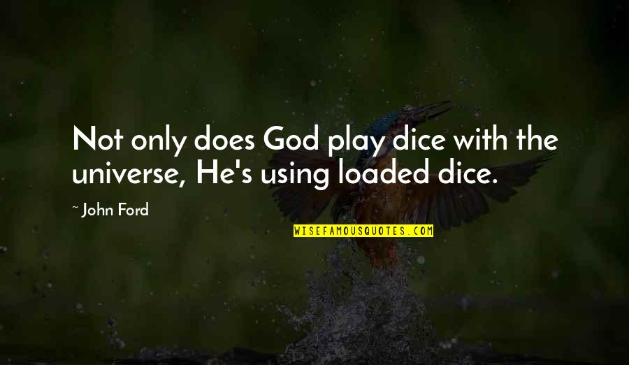 God Using You Quotes By John Ford: Not only does God play dice with the