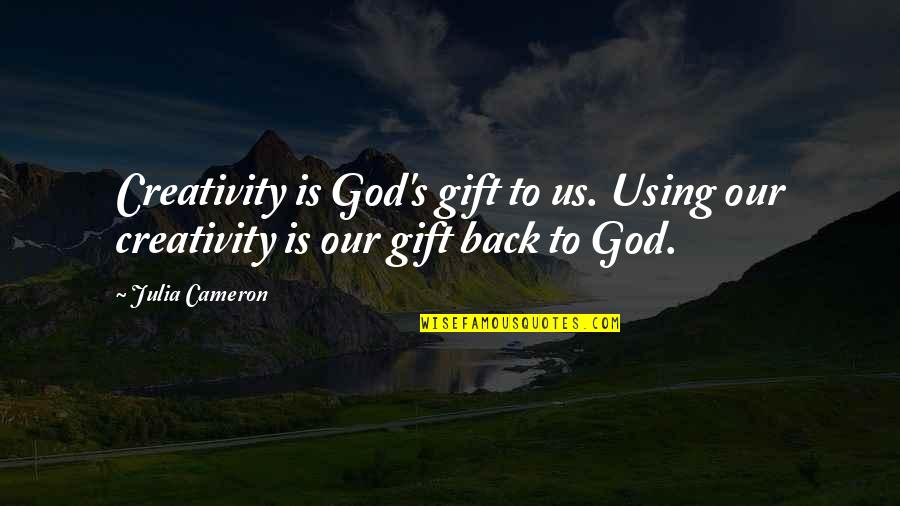 God Using You Quotes By Julia Cameron: Creativity is God's gift to us. Using our