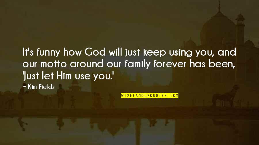 God Using You Quotes By Kim Fields: It's funny how God will just keep using