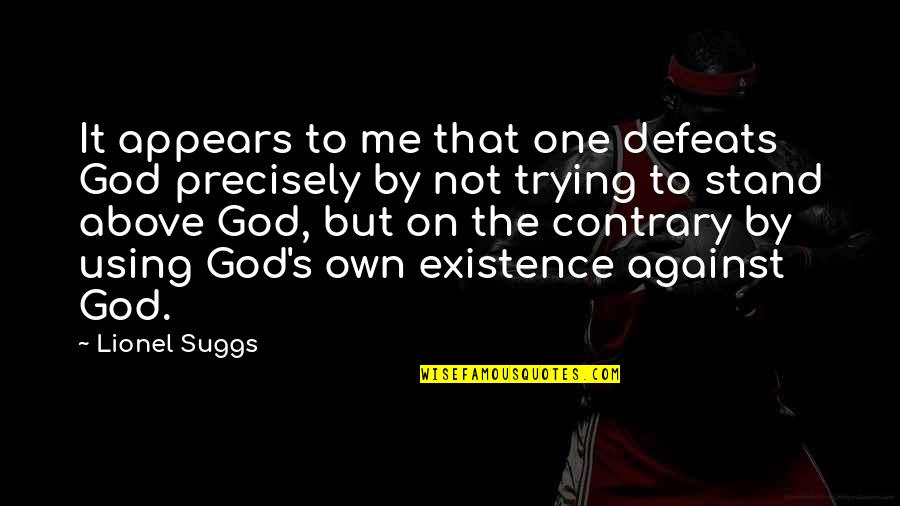 God Using You Quotes By Lionel Suggs: It appears to me that one defeats God